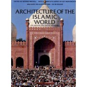 Architecture of the Islamic World by George Michell
