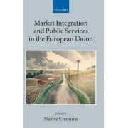 Market Integration and Public Services in the European Union by Marise Cremona