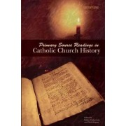 Primary Source Readings in Catholic Church History by Robert Feduccia