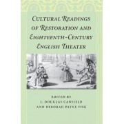 Cultural Readings of Restoration and Eighteenth-Century English Theater by Douglas J Canfield