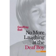 No More Laughing at the Deaf Boy by Geoffrey Ball
