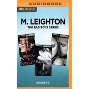 M. Leighton the Bad Boys Series: Books 1-3 by M Leighton