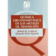 Quimica organometalica de los metales de transicion/ Organometallic chemistry of metal's transition by Robert H. Carbtree