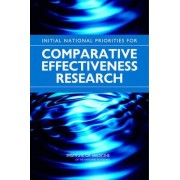 Initial National Priorities for Comparative Effectiveness Research by Committee on Comparative Effectiveness Research Prioritization