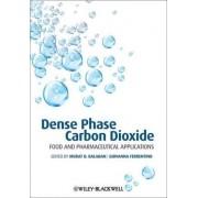 Dense Phase Carbon Dioxide by Murat O. Balaban