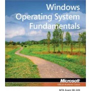Windows Operating System Fundamentals: MTA 98-349 by Microsoft Official Academic Course