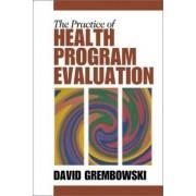 The Practice of Health Program Evaluation by David Grembowski