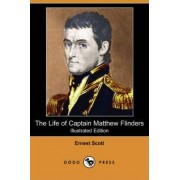 The Life of Captain Matthew Flinders (Illustrated Edition) (Dodo Press) by Ernest Scott