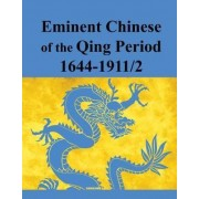 Eminent Chinese of the Qing Dynasty 1644-1911/2 by Arthur W. Hummel