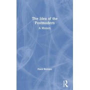 The Idea of the Postmodern by Hans Bertens