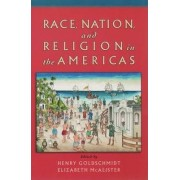 Race, Nation, and Religion in the Americas by Henry Goldschmidt
