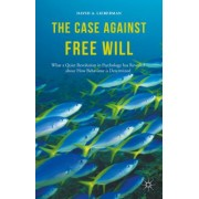 The Case Against Free Will: What a Quiet Revolution in Psychology Has Revealed about How Behaviour Is Determined