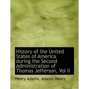 History of the United States of America During the Second Administration of Thomas Jefferson, Vol II by Henry Adams