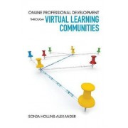 Online Professional Development Through Virtual Learning Communities by Sonja Hollins-Alexander