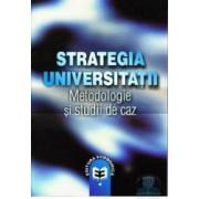 Strategia universitatii. Metodologie si studii de caz