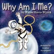 Why Am I Me? by Wayne Harris-Wyrick