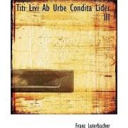 Titi Livi AB Urbe Condita Lider III by Franz Luterbacher