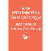 When Everything Feels Like an Uphill Struggle Motivational Journal