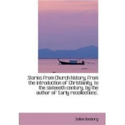 Stories from Church History, from the Introduction of Christianity, to the Sixteenth Century, by the by Selina Bunbury