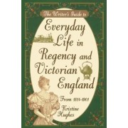 Writer's Guide to Everyday Life in Regency and Victorian England from 1811-1901 by Kristine Hughes