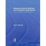 Network Centric Warfare and Coalition Operations by Paul T. Mitchell