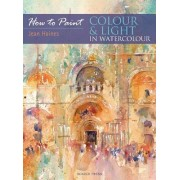 How to Paint: Colour & Light in Water Colour by Jean Haines