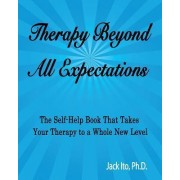 Therapy Beyond All Expectations by Jack Ito Ph D