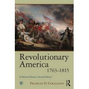 Revolutionary America, 1763-1815 by Francis Cogliano