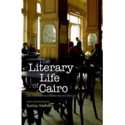 The Literary Life of Cairo by Professor of Arabic Literature in the Department of Arab and Islamic Civilization and Director of the Center for Translation Studies Samia Mehrez