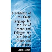 A Grammar of the Greek Language for the Use of Schools and Colleges by Charles Anthon