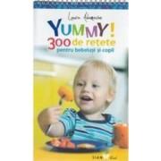 Yummy 300 de retete pentru bebelusi si copii