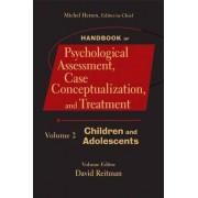 Handbook of Psychological Assessment, Case Conceptualization, and Treatment: Children and Adolescents v. 2 by Michel Hersen