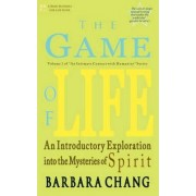 The Game of Life, an Introductory Exploration Into the Mysteries of Spirit by Barbara Chang