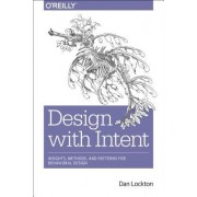 Design with Intent: Insights, Methods, and Patterns for Behavioral Design