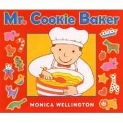 Mr. Cookie Baker by Monica Wellington