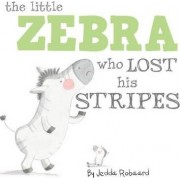 Little Zebra Who Lost His Stripes by Jedda Robaard