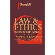 Law and Ethics in Diagnostic Imaging and Therapeutic Radiology by Ann M. Obergfell