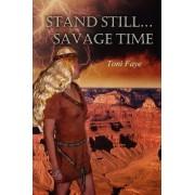 Stand Still...Savage Time by Toni Faye