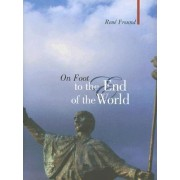 On Foot to the End of the World by Rene Freund