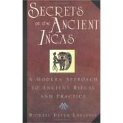 Secrets of the Ancient Incas by Michael Langevin