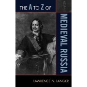 The A to Z of Medieval Russia by Lawrence N. Langer