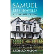 Samuel Rees Howells, a Life of Intercession by A. Richard Maton