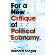For a New Critique of Political Economy by Bernard Stiegler