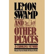 Lemon Swamp and Other Places: A Carolina Memoir by Mamie Garvin Fields