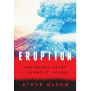 Eruption the Untold Story of Mount St. Helens by Steve Olson