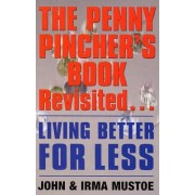 The Penny Pincher's Book Revisited by John Mustoe