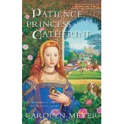 Patience, Princess Catherine by Assistant Professor Department of Professional Communication Carolyn Meyer