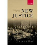 The Birth of the New Justice: The Internationalization of Crime and Punishment, 1919-1950