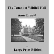 The Tenant of Wildfell Hall Anne Bronte - Large Print Edition by Anne Bront