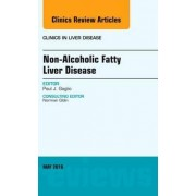 Non-Alcoholic Fatty Liver Disease, an Issue of Clinics in Liver Disease by Paul J Gaglio